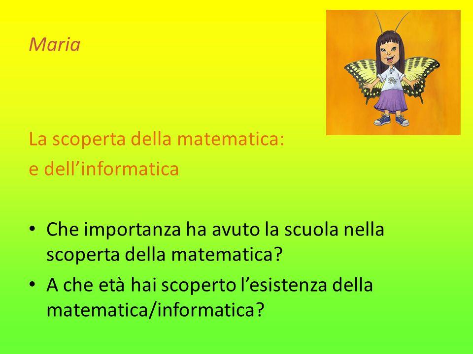 Maria La scoperta della matematica: e dell'informatica. Che importanza ha avuto la scuola nella scoperta della matematica