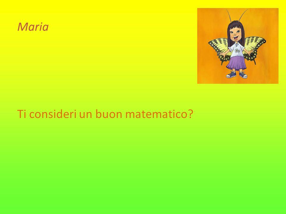 Maria Ti consideri un buon matematico
