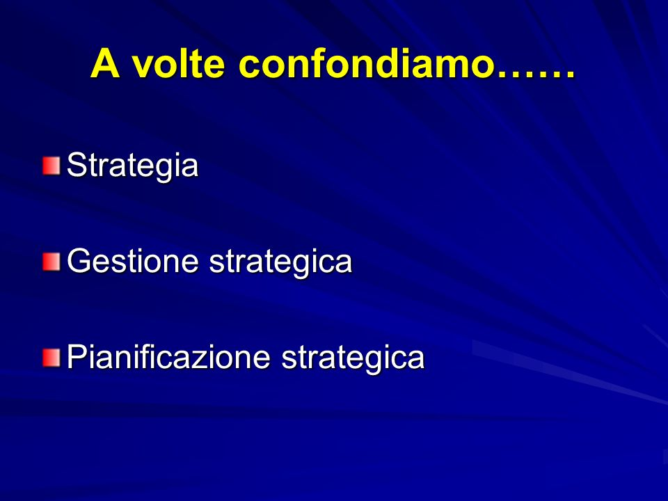 A volte confondiamo…… Strategia Gestione strategica