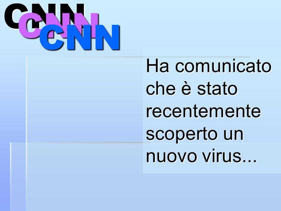 Ha comunicato che è stato recentemente scoperto un nuovo virus...