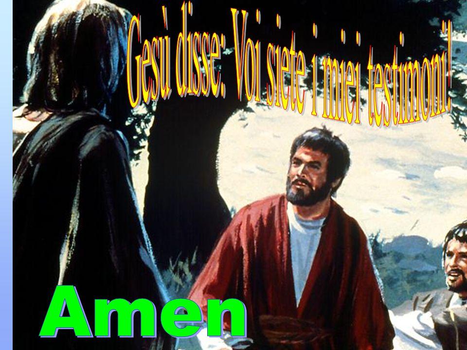 Gesù disse: Voi siete i miei testimoni!