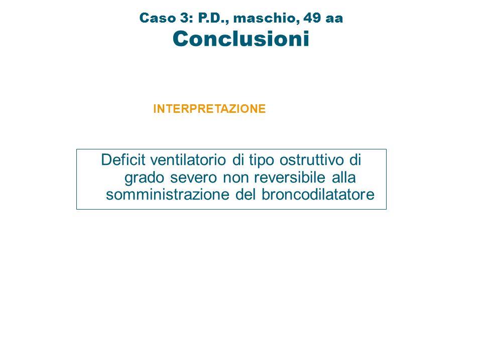 Caso 3: P.D., maschio, 49 aa Conclusioni