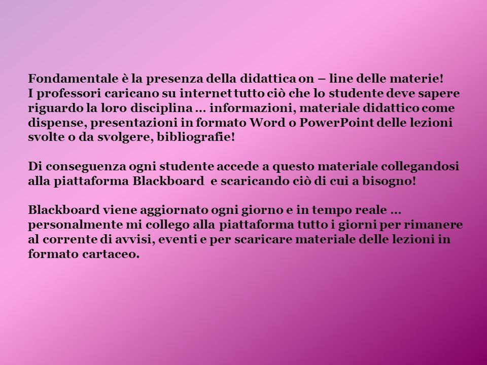 Fondamentale è la presenza della didattica on – line delle materie!