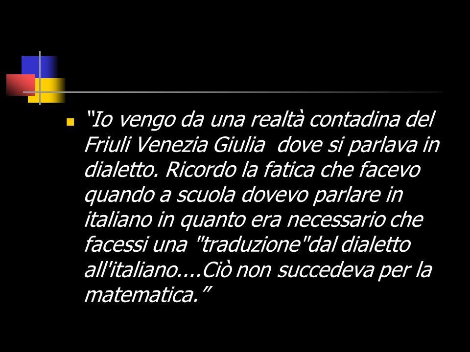 Io vengo da una realtà contadina del Friuli Venezia Giulia dove si parlava in dialetto.