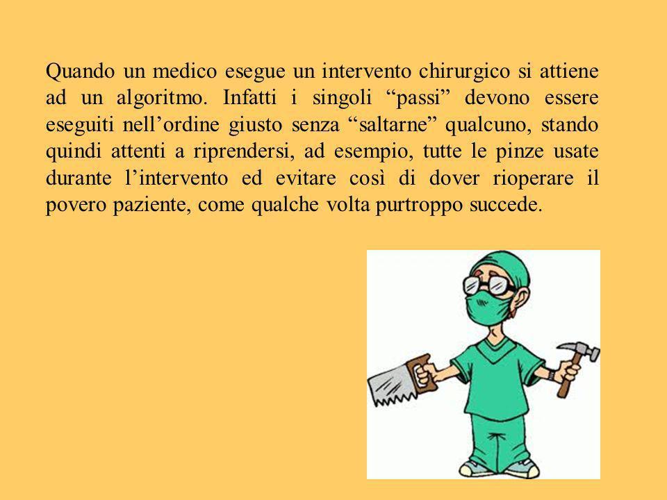 Quando un medico esegue un intervento chirurgico si attiene ad un algoritmo.