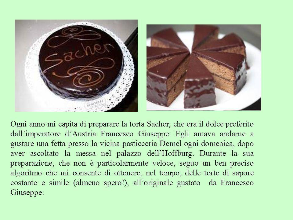 Ogni anno mi capita di preparare la torta Sacher, che era il dolce preferito dall'imperatore d'Austria Francesco Giuseppe.