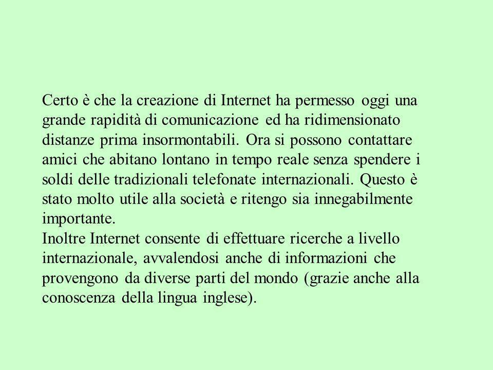 Certo è che la creazione di Internet ha permesso oggi una grande rapidità di comunicazione ed ha ridimensionato distanze prima insormontabili.