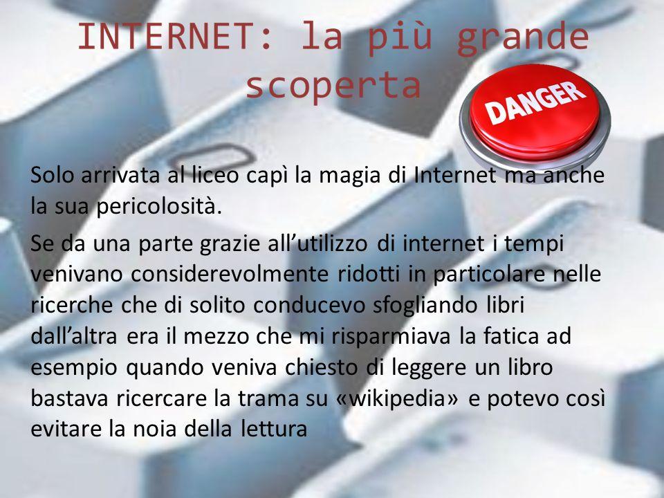 Solo arrivata al liceo capì la magia di Internet ma anche la sua pericolosità.