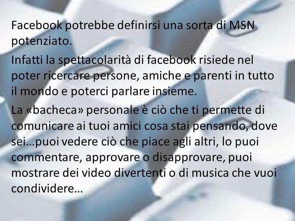 Facebook potrebbe definirsi una sorta di MSN potenziato