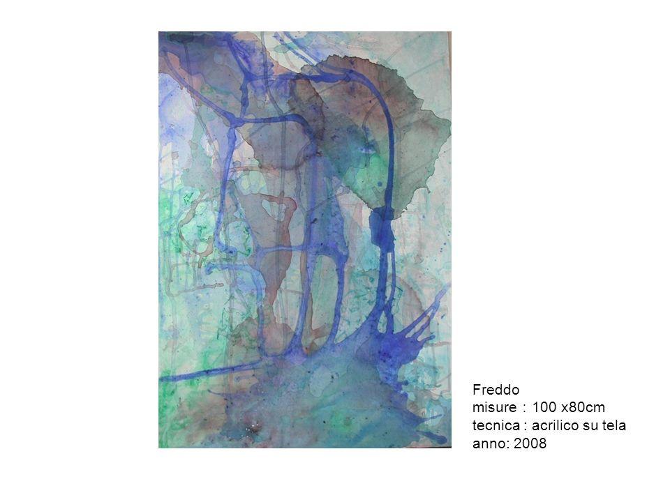Freddo misure:100 x80cm tecnica : acrilico su tela anno: 2008