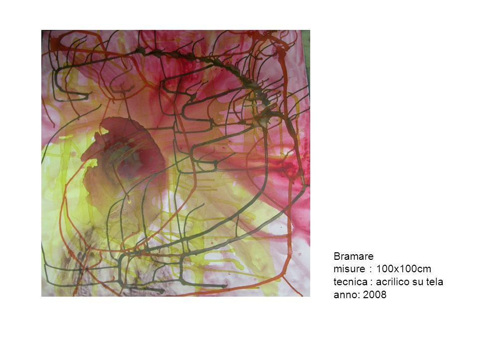 Bramare misure:100x100cm tecnica : acrilico su tela anno: 2008