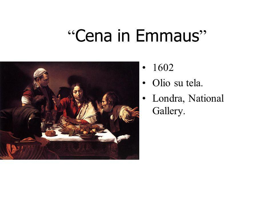 Cena in Emmaus 1602 Olio su tela. Londra, National Gallery.