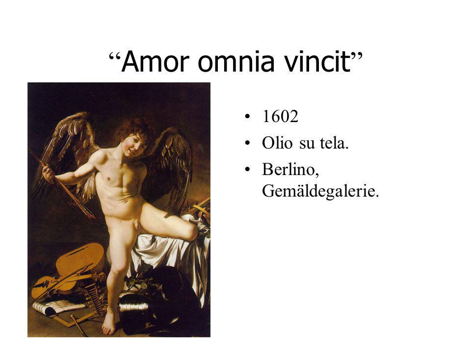 Amor omnia vincit 1602 Olio su tela. Berlino, Gemäldegalerie.