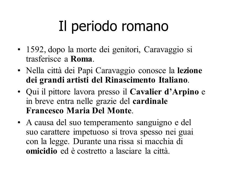 Il periodo romano 1592, dopo la morte dei genitori, Caravaggio si trasferisce a Roma.