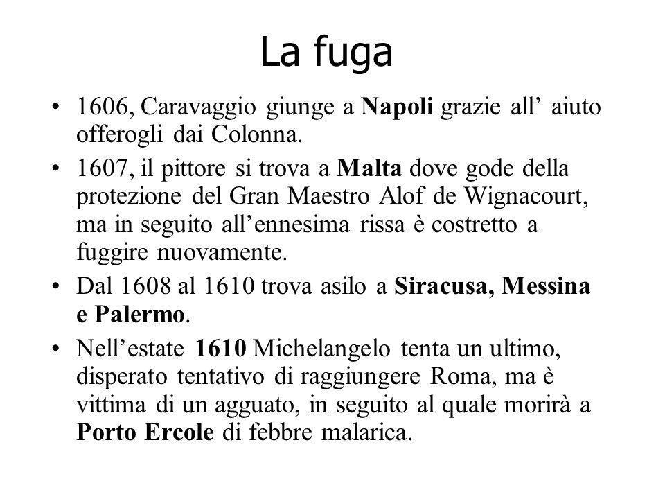 La fuga 1606, Caravaggio giunge a Napoli grazie all' aiuto offerogli dai Colonna.