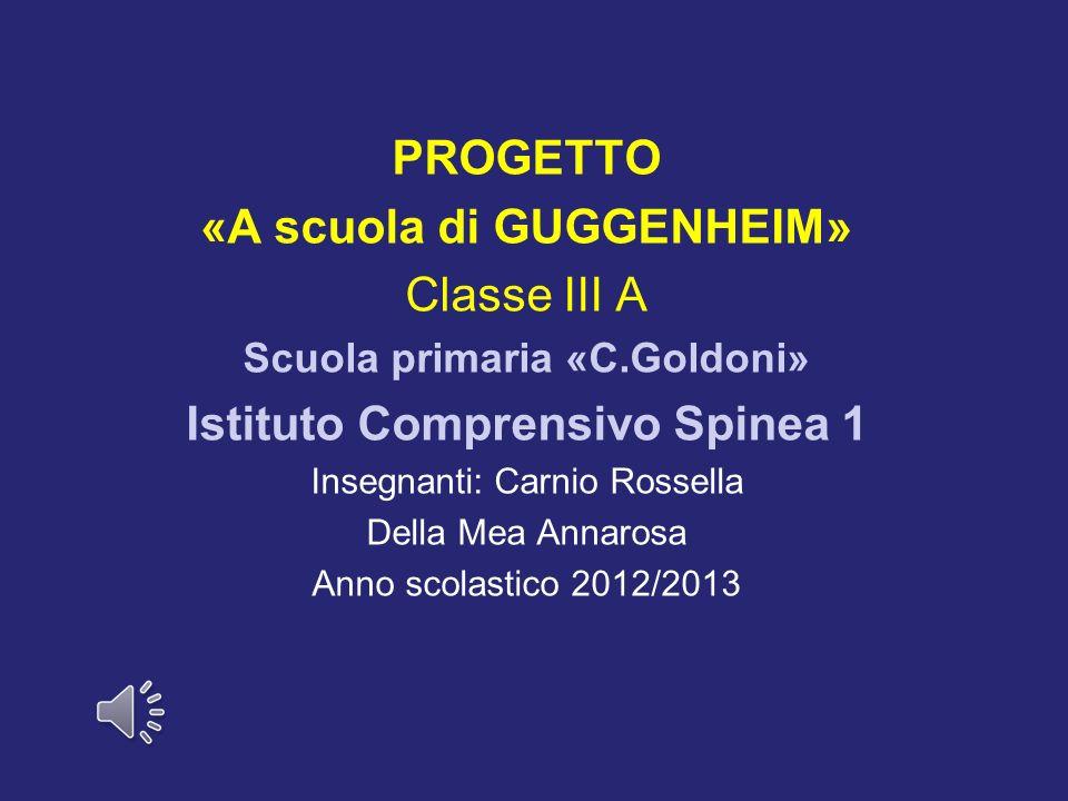 PROGETTO «A scuola di GUGGENHEIM» Istituto Comprensivo Spinea 1