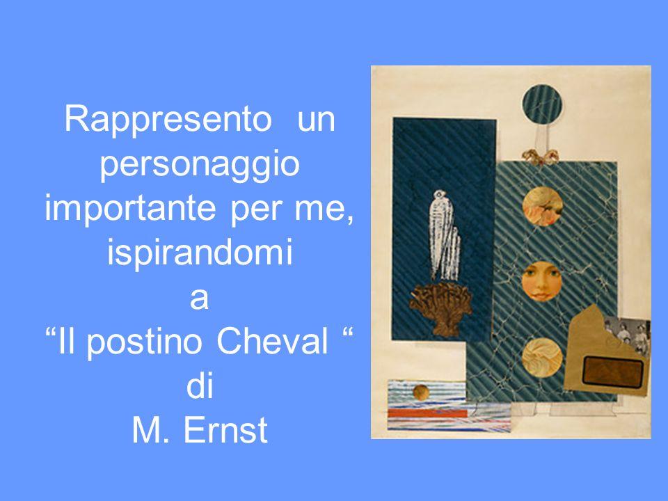 Rappresento un personaggio importante per me, ispirandomi a Il postino Cheval di M. Ernst
