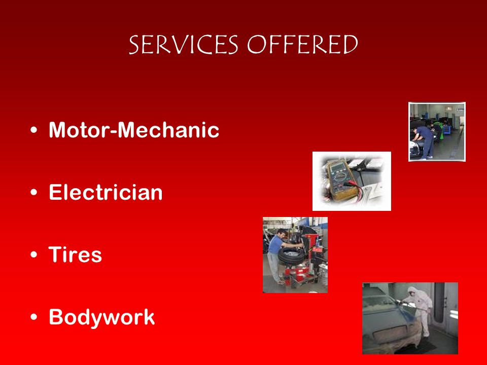 SERVICES OFFERED Motor-Mechanic Electrician Tires Bodywork