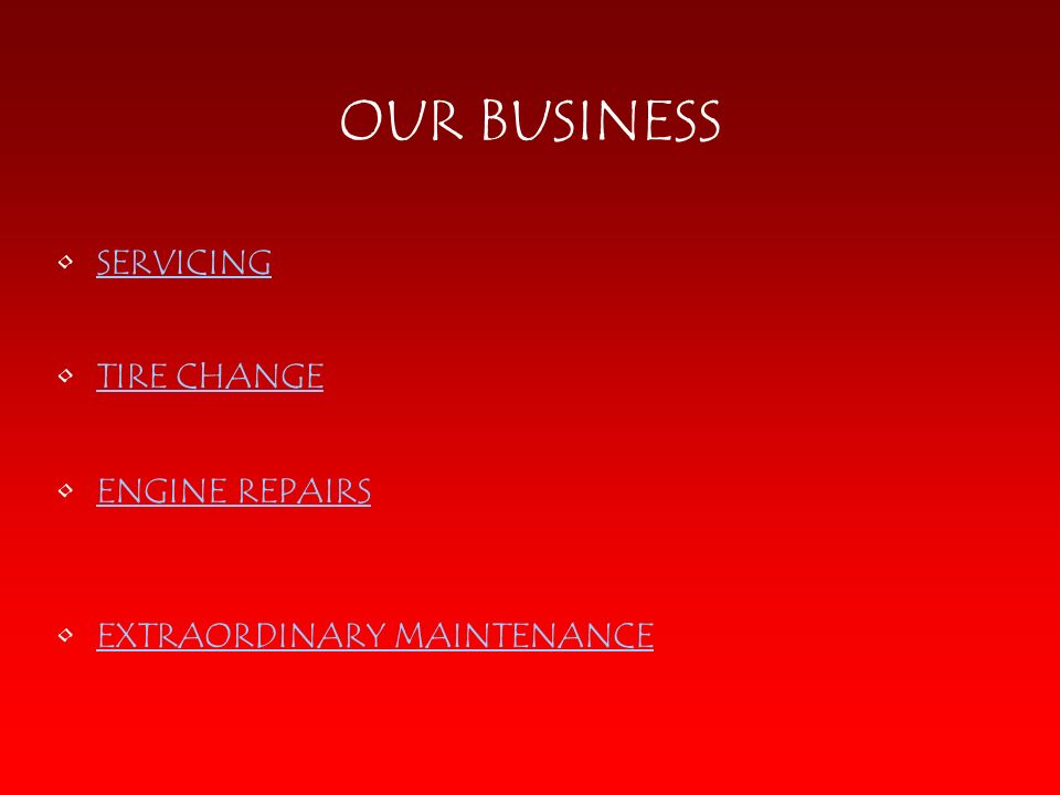 OUR BUSINESS SERVICING TIRE CHANGE ENGINE REPAIRS