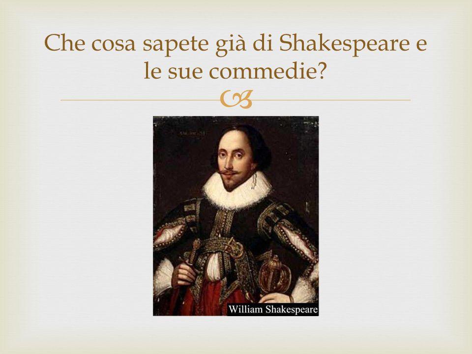 Che cosa sapete già di Shakespeare e le sue commedie