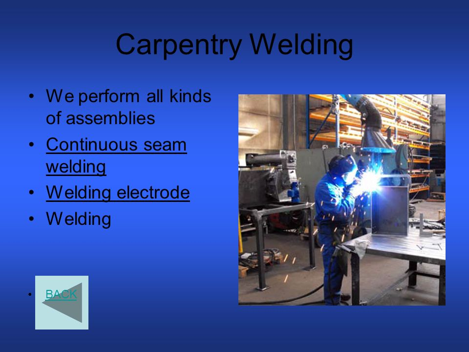 Carpentry Welding We perform all kinds of assemblies