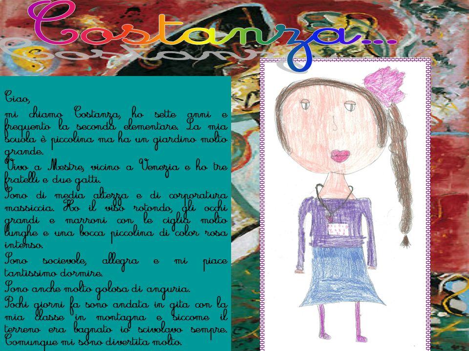 Costanza... Ciao, mi chiamo Costanza, ho sette anni e frequento la seconda elementare. La mia scuola è piccolina ma ha un giardino molto grande.