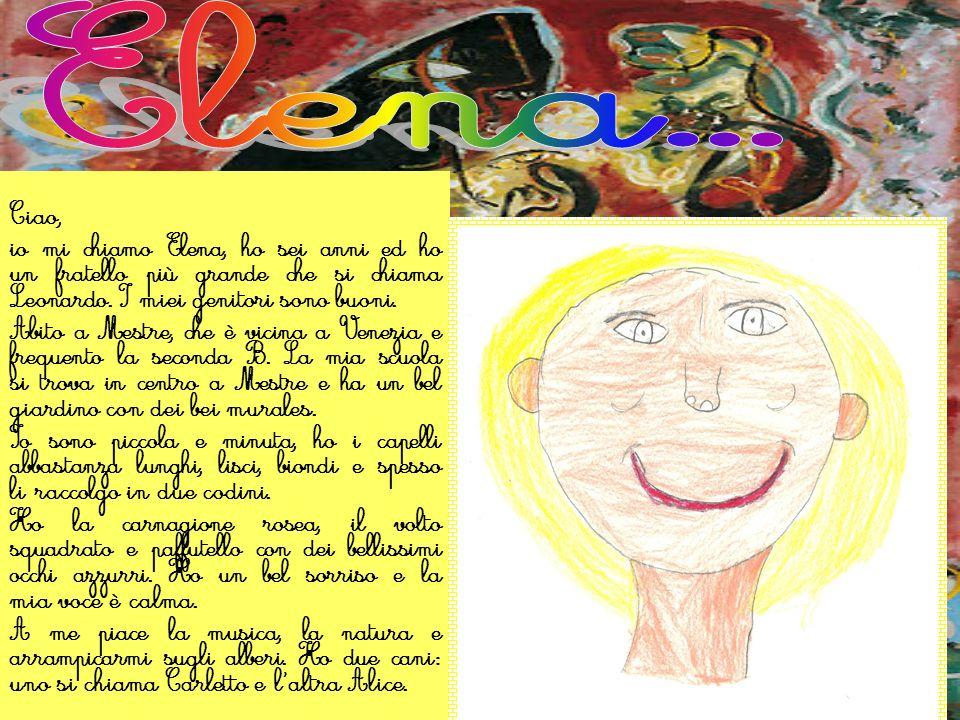 Elena... Ciao, io mi chiamo Elena, ho sei anni ed ho un fratello più grande che si chiama Leonardo. I miei genitori sono buoni.