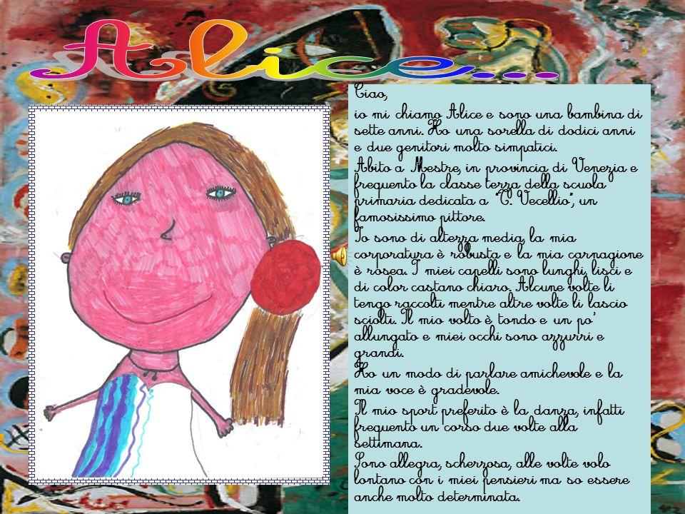Alice...Ciao, io mi chiamo Alice e sono una bambina di sette anni. Ho una sorella di dodici anni e due genitori molto simpatici.