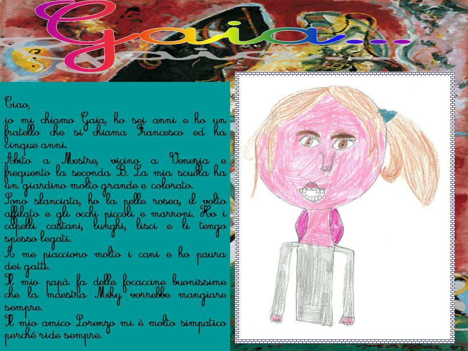 Gaia...Ciao, io mi chiamo Gaia, ho sei anni e ho un fratello che si chiama Francesco ed ha cinque anni.