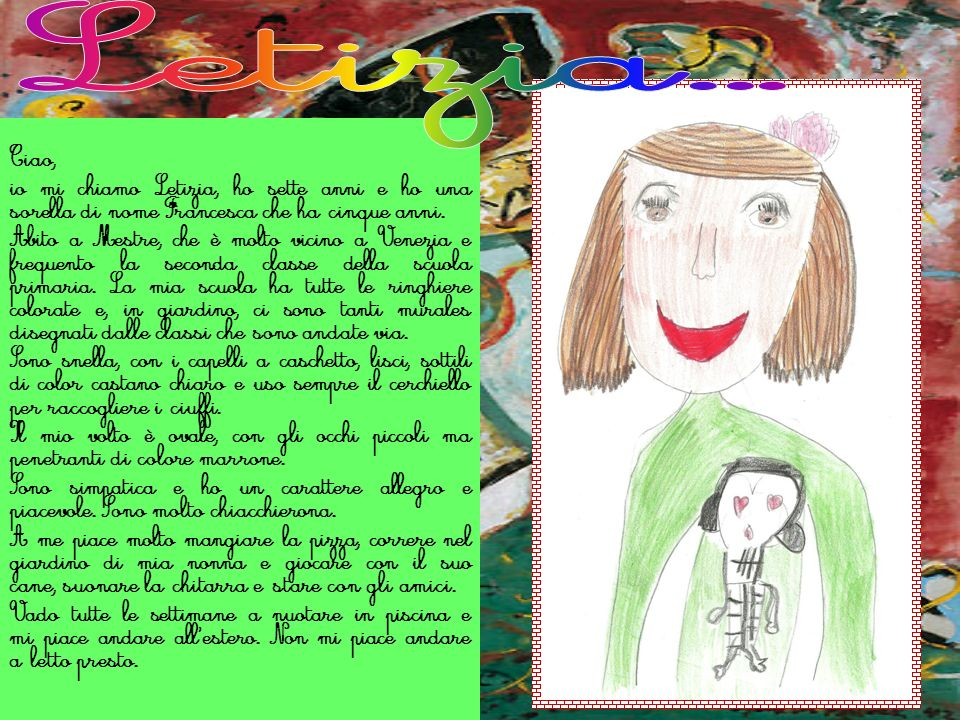 Letizia... Ciao, io mi chiamo Letizia, ho sette anni e ho una sorella di nome Francesca che ha cinque anni.