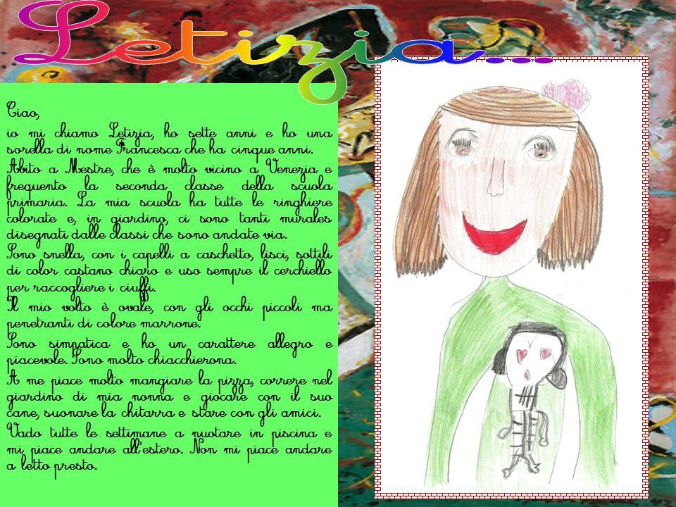 Letizia...Ciao, io mi chiamo Letizia, ho sette anni e ho una sorella di nome Francesca che ha cinque anni.