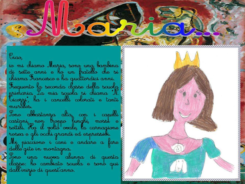 Maria... Ciao, io mi chiamo Maria, sono una bambina di sette anni e ho un fratello che si chiama Francesco e ha quattordici anni.