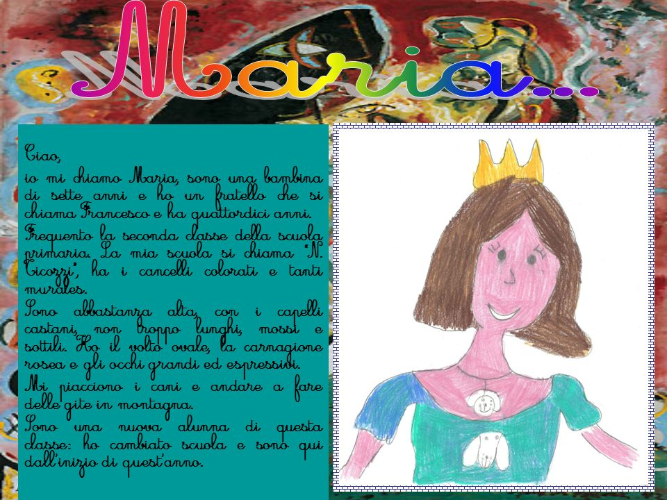 Maria...Ciao, io mi chiamo Maria, sono una bambina di sette anni e ho un fratello che si chiama Francesco e ha quattordici anni.