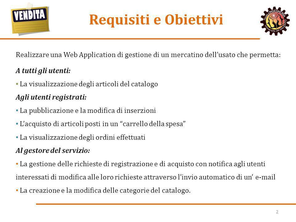 Requisiti e Obiettivi Realizzare una Web Application di gestione di un mercatino dell'usato che permetta: