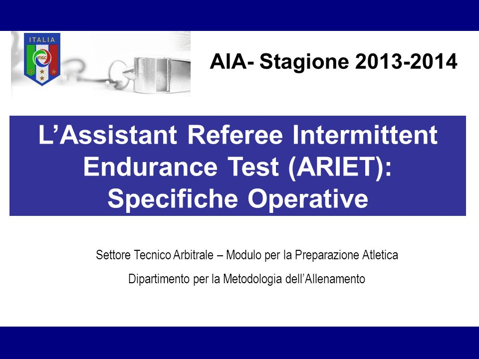 AIA- Stagione 2013-2014 L'Assistant Referee Intermittent Endurance Test (ARIET): Specifiche Operative.