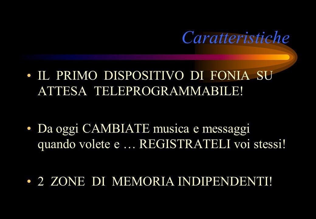 Caratteristiche IL PRIMO DISPOSITIVO DI FONIA SU ATTESA TELEPROGRAMMABILE!