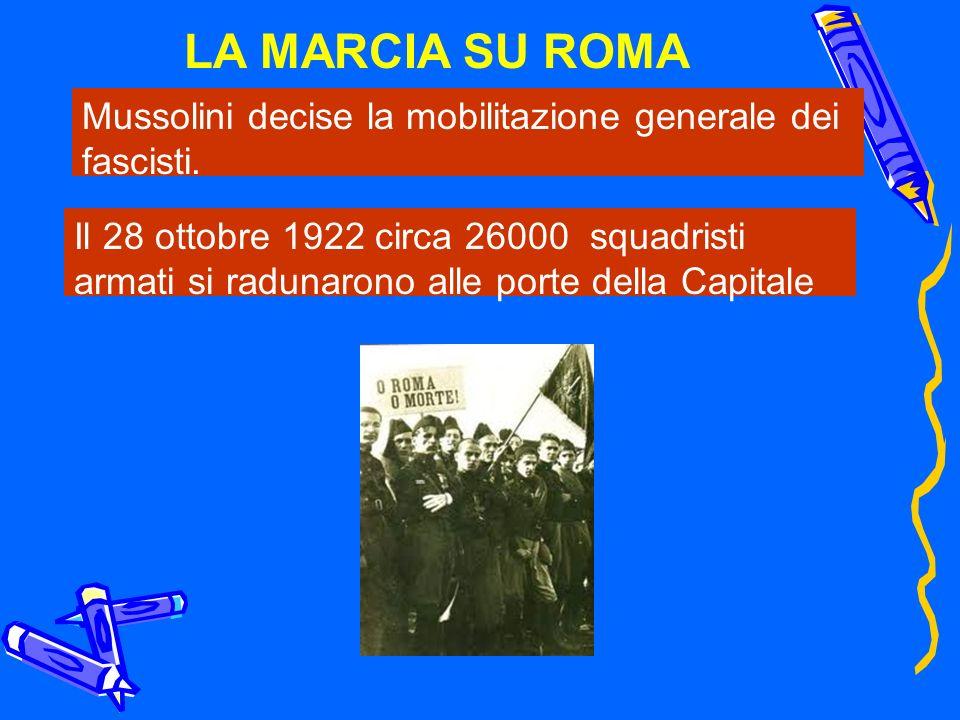 LA MARCIA SU ROMA Mussolini decise la mobilitazione generale dei fascisti.