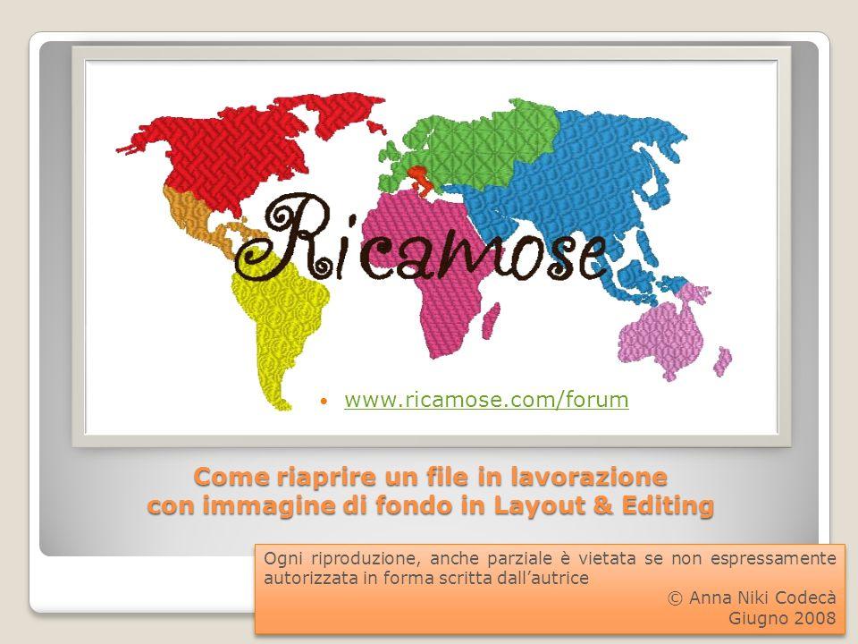 www.ricamose.com/forum Come riaprire un file in lavorazione con immagine di fondo in Layout & Editing.