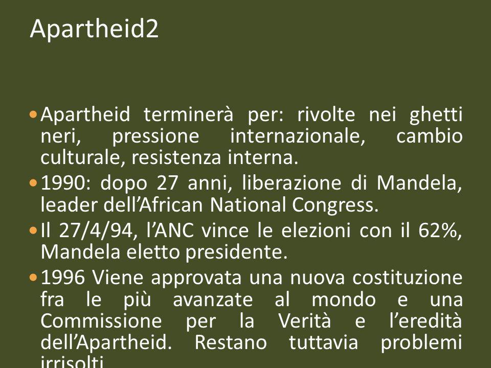 Apartheid2 Apartheid terminerà per: rivolte nei ghetti neri, pressione internazionale, cambio culturale, resistenza interna.