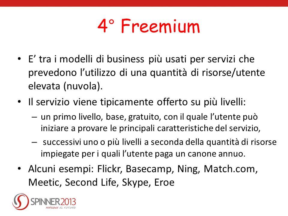 4° Freemium E' tra i modelli di business più usati per servizi che prevedono l'utilizzo di una quantità di risorse/utente elevata (nuvola).