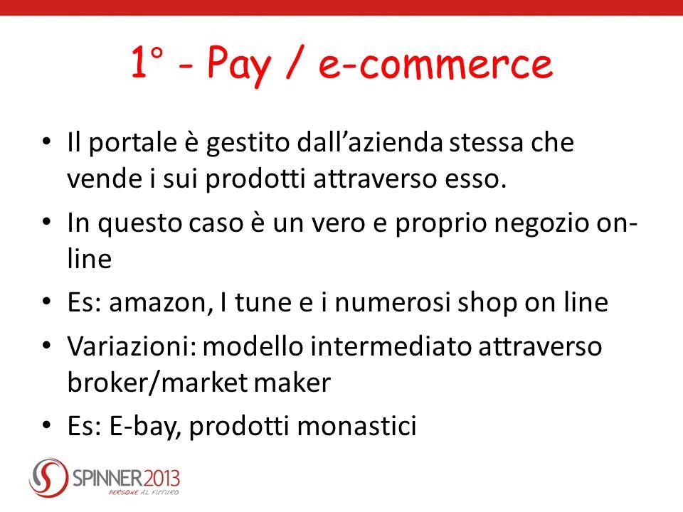 1° - Pay / e-commerce Il portale è gestito dall'azienda stessa che vende i sui prodotti attraverso esso.