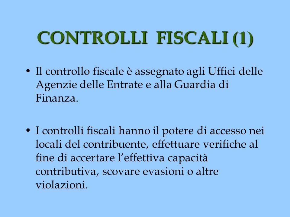 CONTROLLI FISCALI (1) Il controllo fiscale è assegnato agli Uffici delle Agenzie delle Entrate e alla Guardia di Finanza.