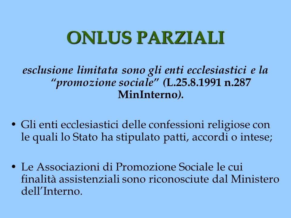 ONLUS PARZIALI esclusione limitata sono gli enti ecclesiastici e la promozione sociale (L.25.8.1991 n.287 MinInterno).