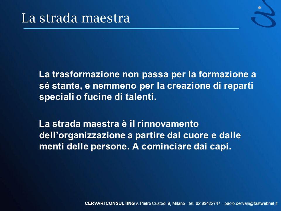 La strada maestra La trasformazione non passa per la formazione a sé stante, e nemmeno per la creazione di reparti speciali o fucine di talenti.