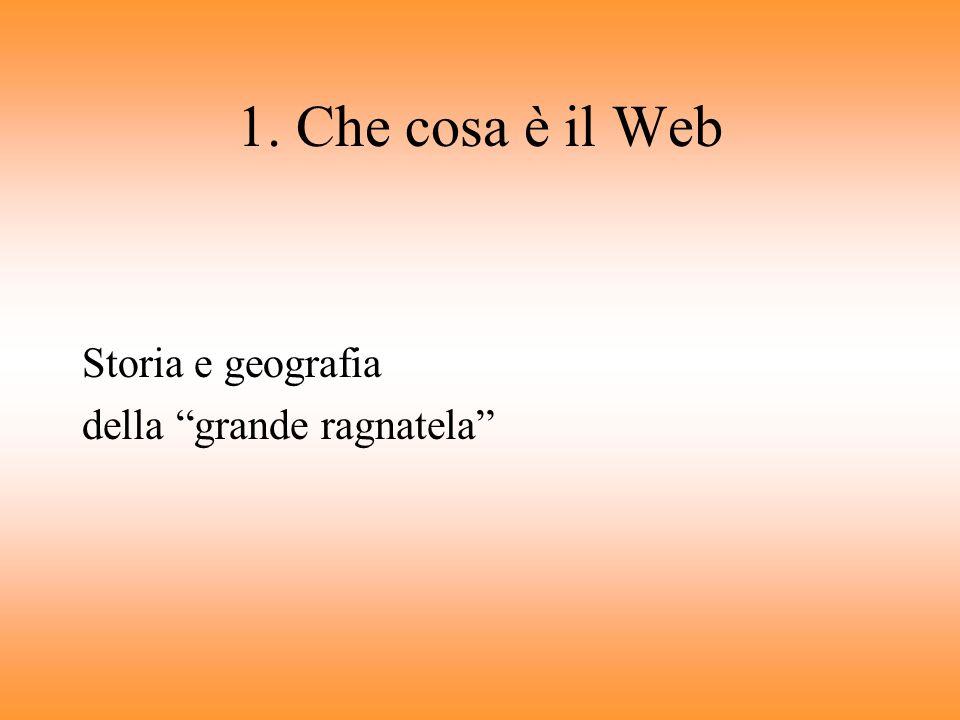 1. Che cosa è il Web Storia e geografia della grande ragnatela
