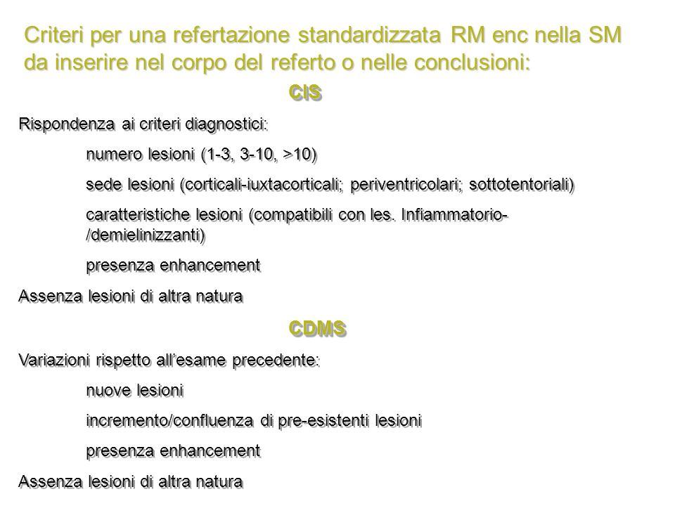 Criteri per una refertazione standardizzata RM enc nella SM da inserire nel corpo del referto o nelle conclusioni: