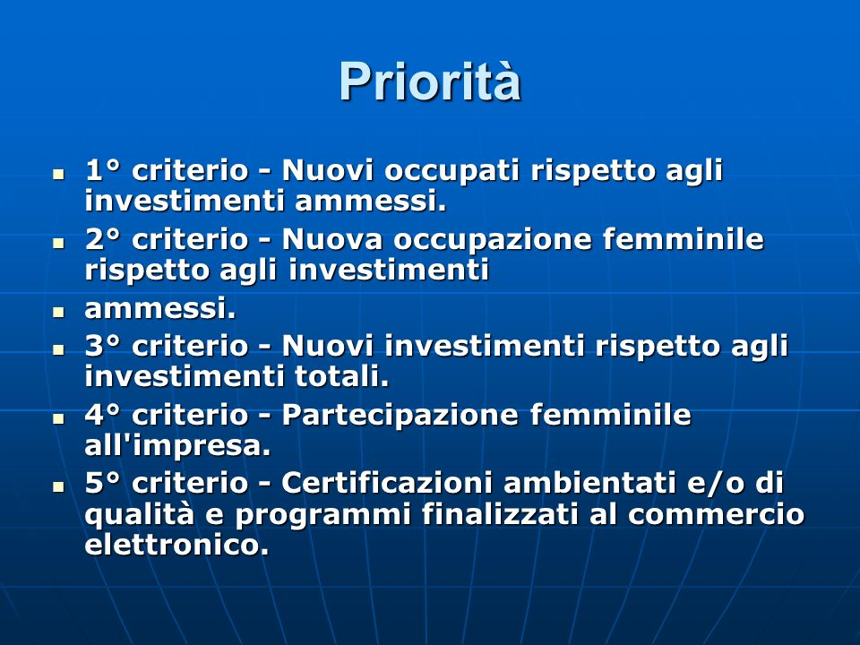 Priorità1° criterio - Nuovi occupati rispetto agli investimenti ammessi. 2° criterio - Nuova occupazione femminile rispetto agli investimenti.