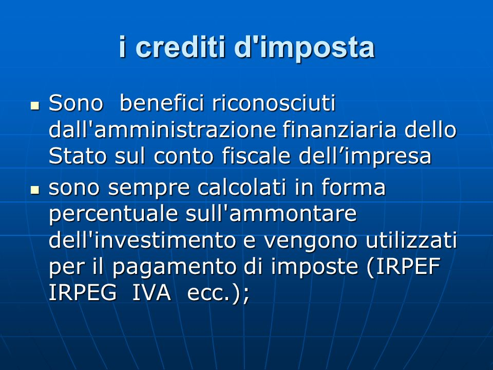 i crediti d imposta Sono benefici riconosciuti dall amministrazione finanziaria dello Stato sul conto fiscale dell'impresa.