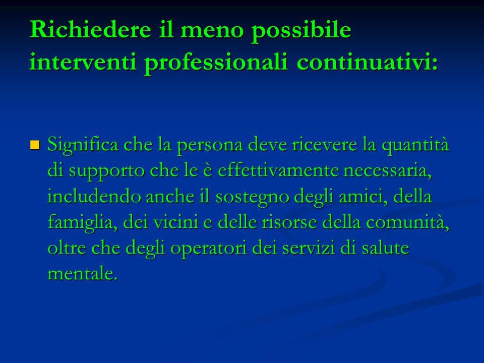 Richiedere il meno possibile interventi professionali continuativi: