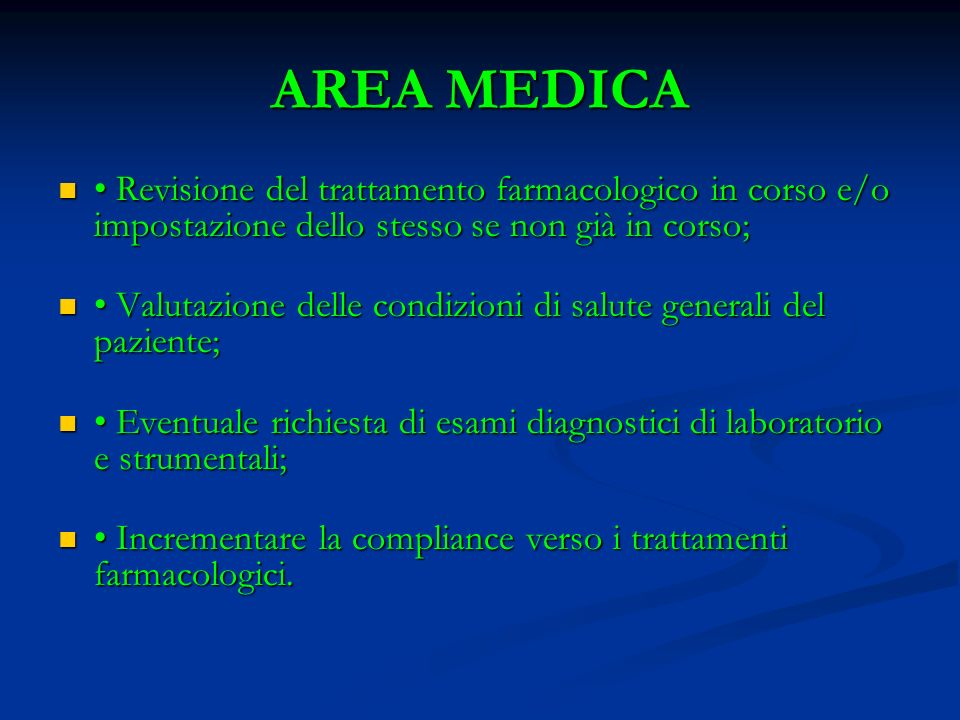 AREA MEDICA • Revisione del trattamento farmacologico in corso e/o impostazione dello stesso se non già in corso;